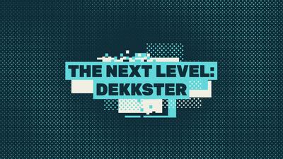 The Next Level: Dekkster