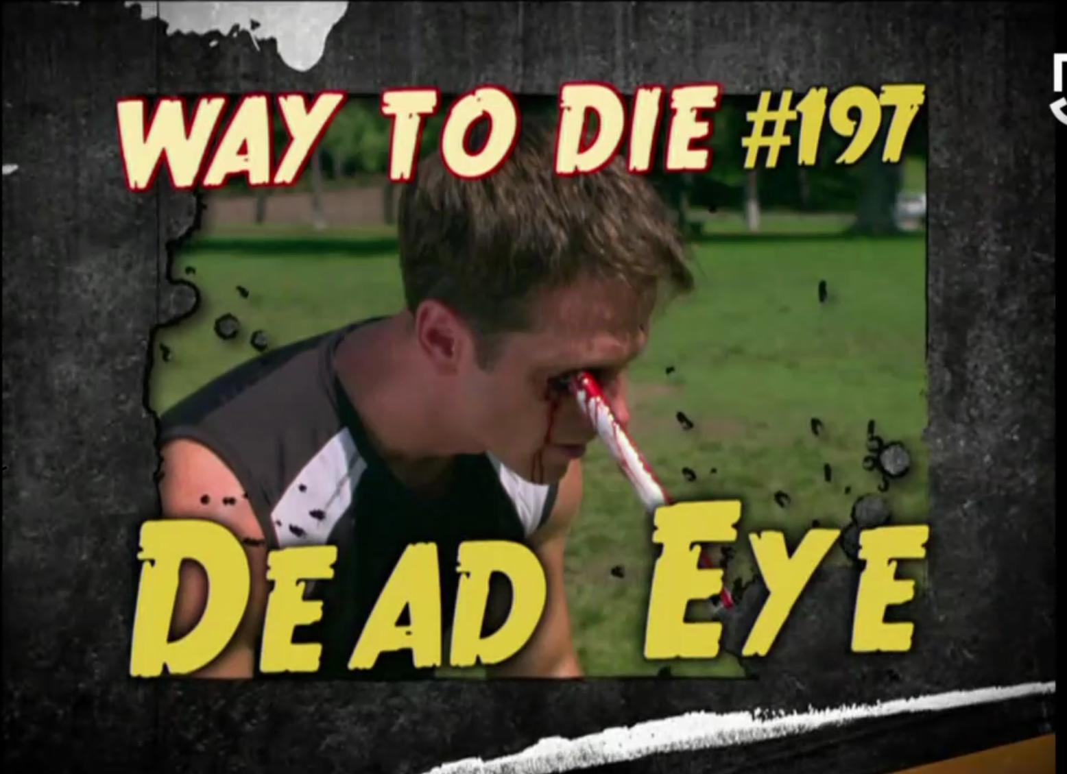 Dead Eye | 1000 Ways To Die Wiki | FANDOM powered by Wikia