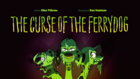 The Curse of the Ferrydog