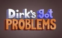 Dirk's Got Problems - title card