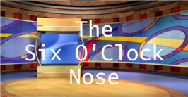 The six o clock nose