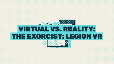 Virtual v. Reality: 'The Exorcist: Legion' VR with Amy Bruni