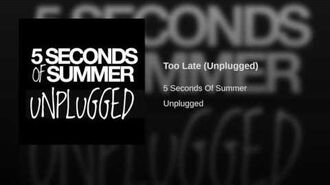Too Late (Unplugged)