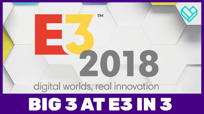 E3 2018: What Games to Expect from the Big 3