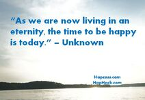 As-we-are-now-living-in-an-eternity-the-time-to-be-happy-is-today-water