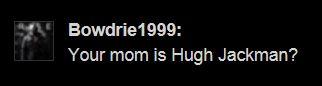 Your mom is hugh jackman