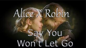 Alice X Robin - Say You Won't Let Go
