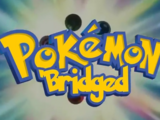 Pokemon The 'Bridged Series (1KidsEntertainment & xJerry64x )