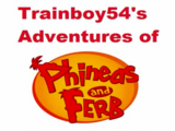 Trainboy54's Adventures of Phineas and Ferb
