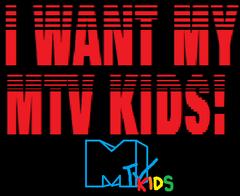 I want my MTV kids