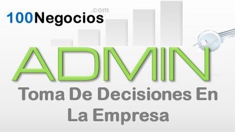 Toma de Decisiones en Una Empresa Como Tomar Decisiones Correctas