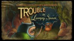 Titlecard s1e2 troubleinlumpyspace1