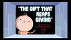 The Gift That Reaps Giving Written and storyboarded by Polly Guo