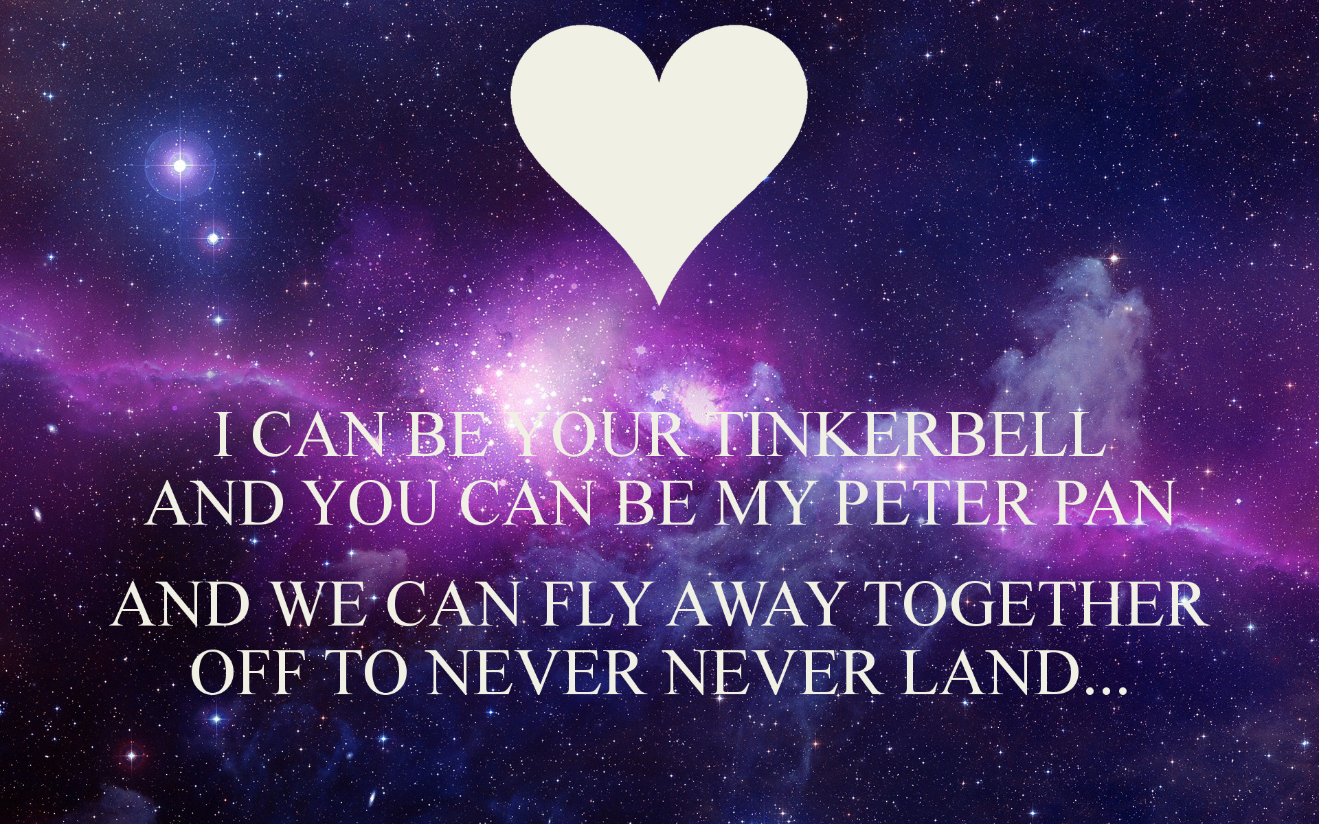 I Can Be Your Tinkerbell And You My Peter Pan We Fly Away Together Off To Never Land