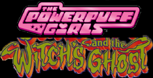 The Powerpuff Girls and the Witch's Ghost
