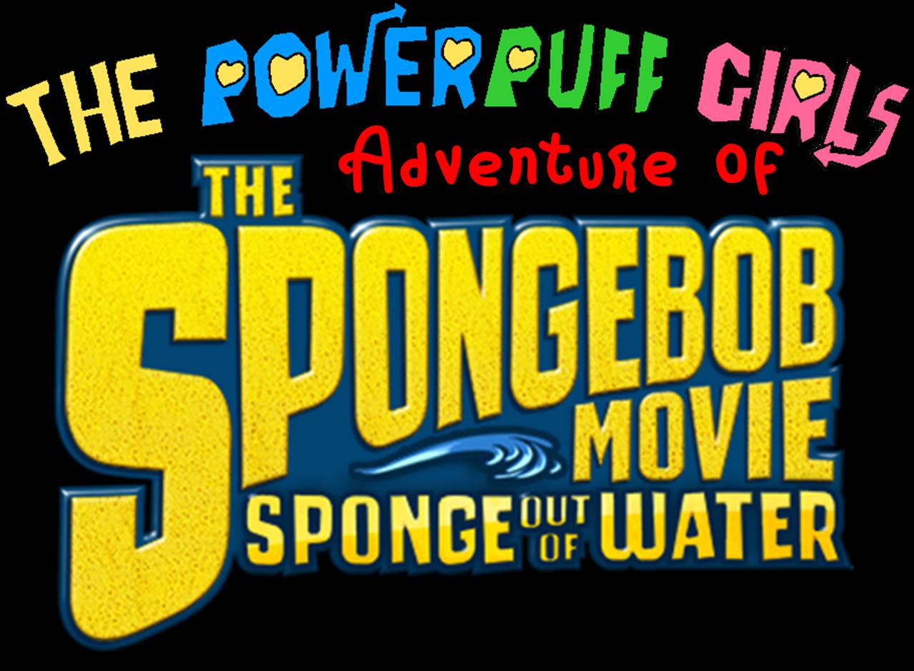 the powerpuff girls adventures of the spongebob movie: sponge out of
