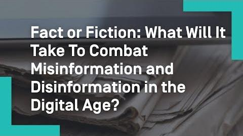 Fact or Fiction What Will It Take To Combat Misinformation and Disinformation in the Digital Age?
