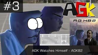 AGK Episode -3- AGK Watches Himself - AGK82