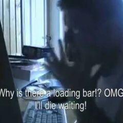<i>Why is there a loading bar!? OMG I'll die waiting!</i>