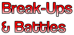Break-Ups & Battles