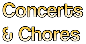 Concerts & Chores