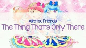 Aikatsu Friends! OP2 - The Thing That's Only There FULL SUB-ESP
