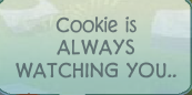 Cookieisalwayswatchingya
