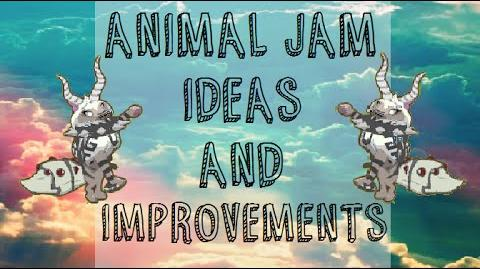 Animal Jam IDEAS AND IMPROVEMENTS