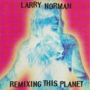 Larry Norman - Remixing The Planet
