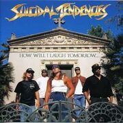 Suicidal Tendencies - How Will I Laugh Tomorrow
