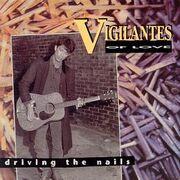 Vigilantes Of Love - Driving The Nails