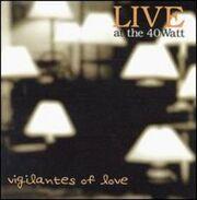 Vigilantes Of Love - Live At The 40 Watt