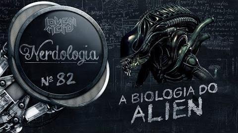 A Biologia do Alien Nerdologia 82
