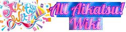 All Aikatsu! Wiki