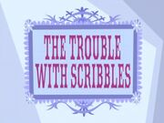 The Trouble With Scribbles title card (1)