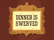 Dinner is Swerved title card