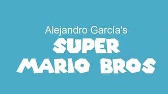 Alejandro Garcia's Super Mario Bros - Intro and Credits (OLDER EPISODES)