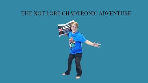 Part 1 - The Not Lore Chadtronic Adventure