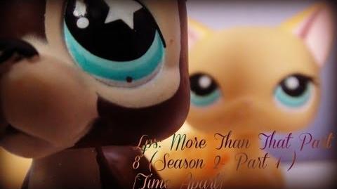 Lps More Than That Part 8 (Season 2- Part 1) Time Apart
