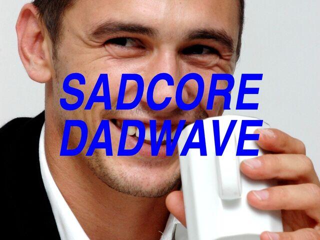File:Sadcoredadwaveextra.tumblr.jpeg