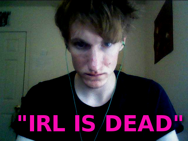 File:Irl is dead.png