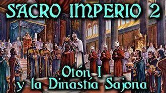 SACRO IMPERIO 2 Otón I y la Dinastía Sajona