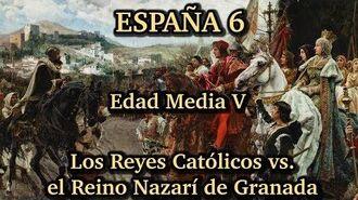 ESPAÑA 6 Edad Media (5ª parte) - Los Reyes Católicos vs. el Reino Nazarí de Granada