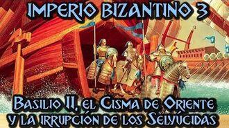 IMPERIO BIZANTINO 3 Basilio II, el Cisma de Oriente y la irrupción de los Selyúcidas