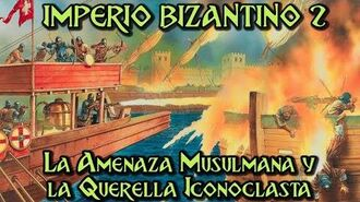 IMPERIO BIZANTINO 2 La Amenaza Musulmana y la Querella Iconoclasta