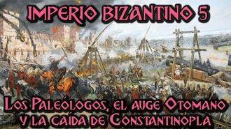IMPERIO BIZANTINO 5 Los Paleólogos, el auge Otomano y la Caída de Constantinopla