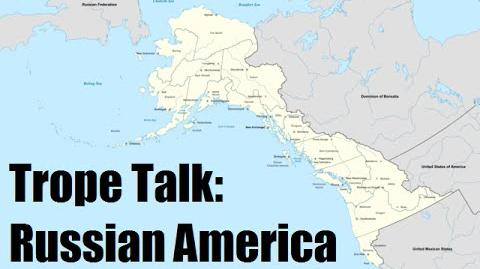 Trope Talk Russian America