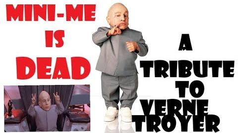 Mini-Me is Dead a tribute to Verne Troyer