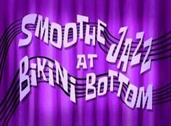 Smoothe Jazz at Bikini Bottom