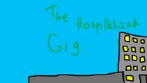 The Hospitalized Gig